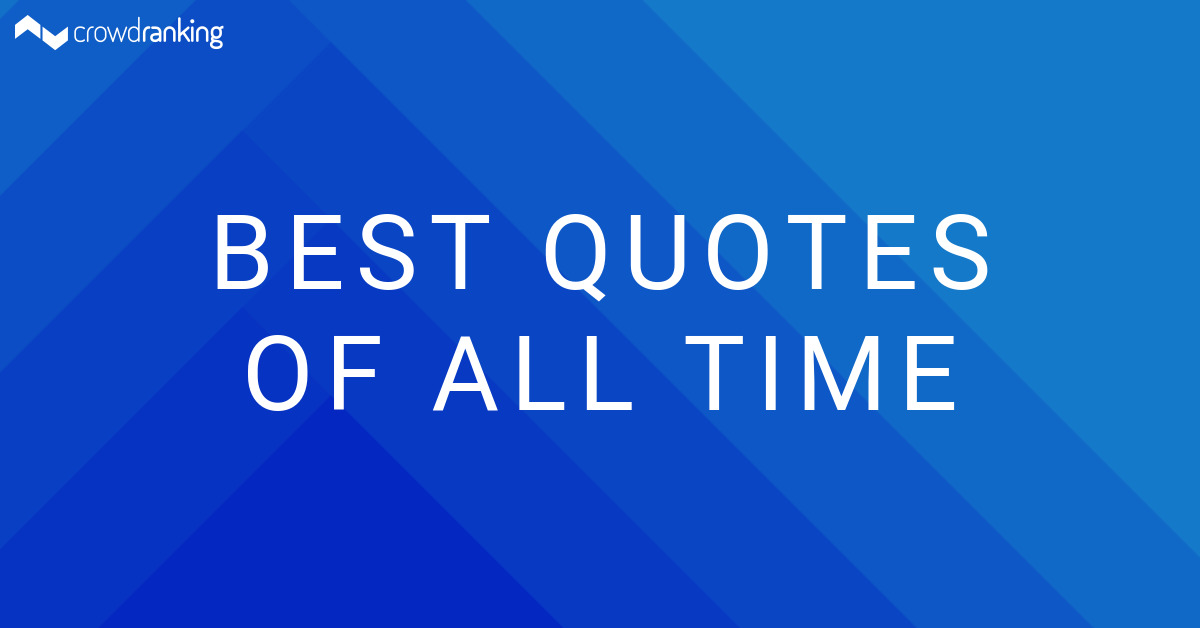 Best Quotes Of All Time Crowdranking