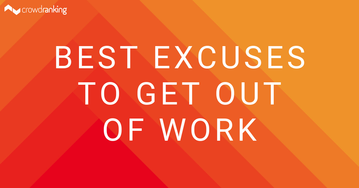 Best Excuses To Get Out Of Work Marion Crowdranking